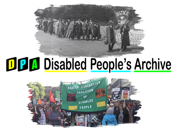 "Image description: at the top of the image is an old black and white photograph showing men matching down a road with the people at the lead holding a banner which reads ""Justice Not Charity"". At the bottom of the image there is colour photograph of a crowd of people in the middle of which people hold a banner which reads ""Greater Manchester Coalition of Disabled People"".  In between the the two photographs the following words appear ""DPA Disabled People's Archive"""